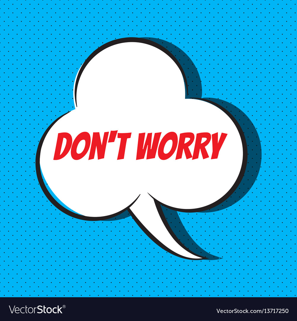 Comic speech bubble with phrase don t worry