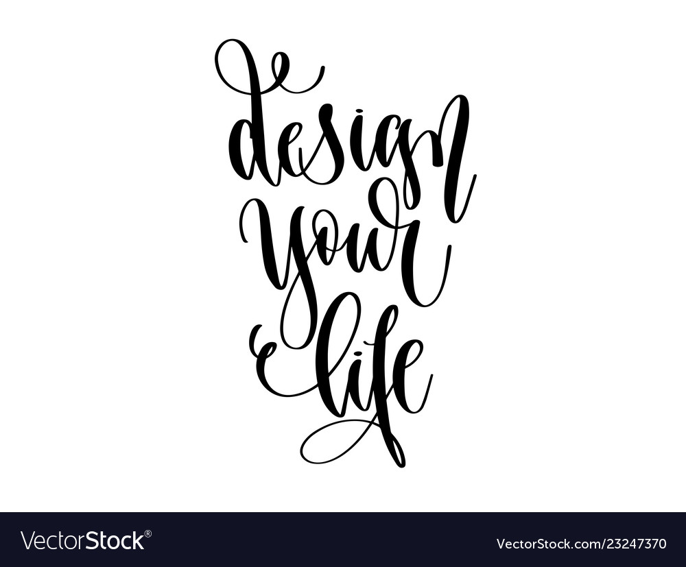 Design your life - hand lettering inscription text