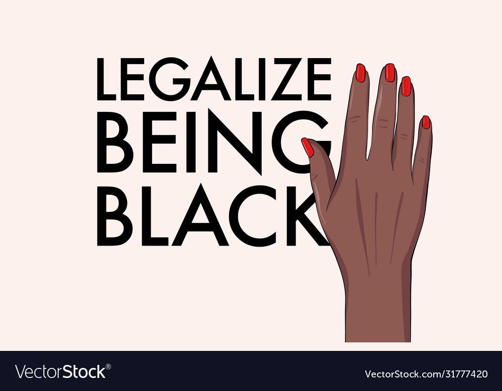 Legallize being black political slogan black