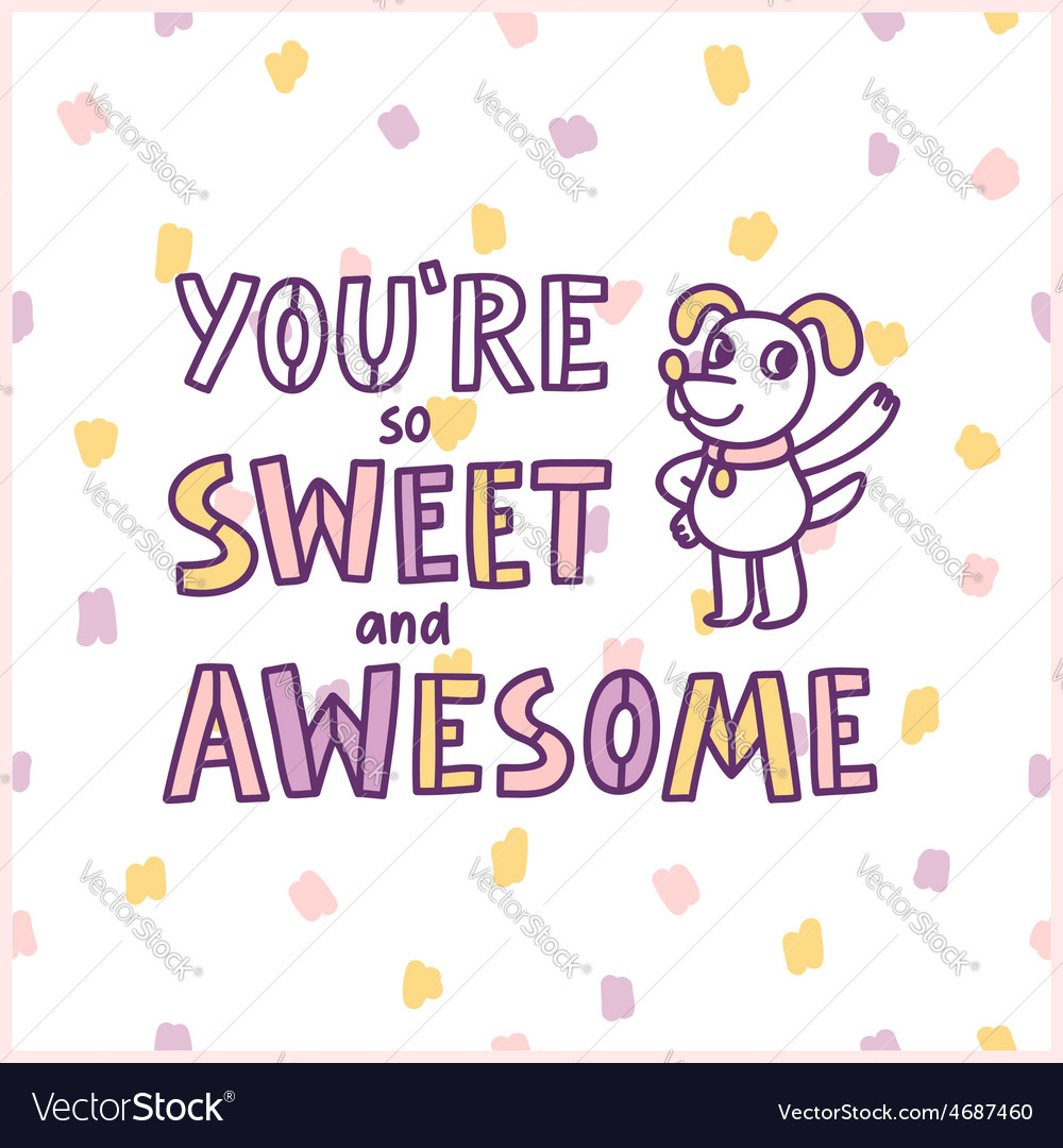 You are so sweet and awesome vector image