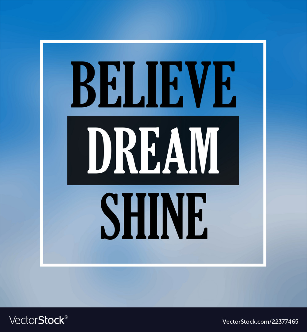 Believe dream shine inspiration and motivation