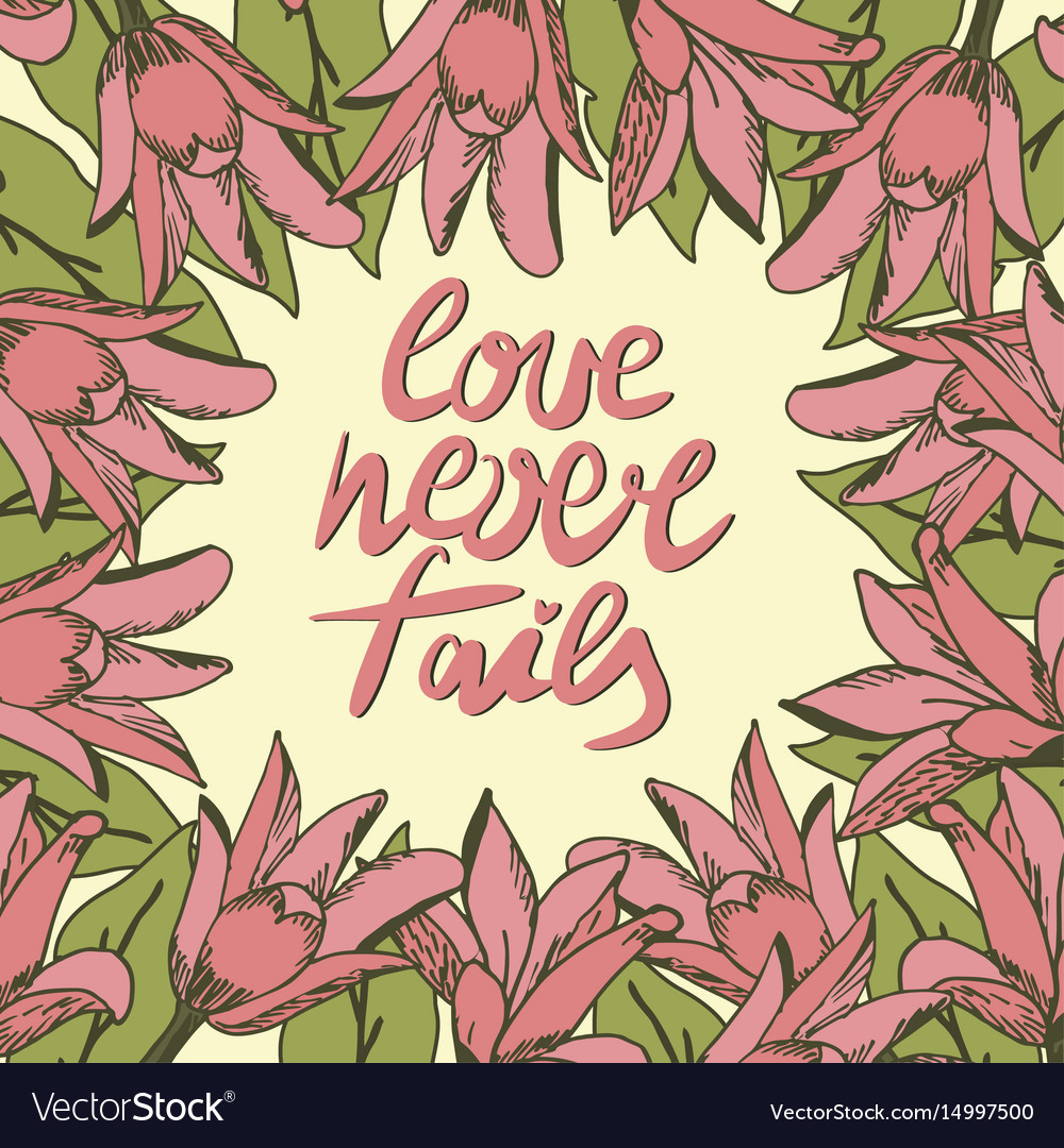 Hand lettering love never fails made with flowers