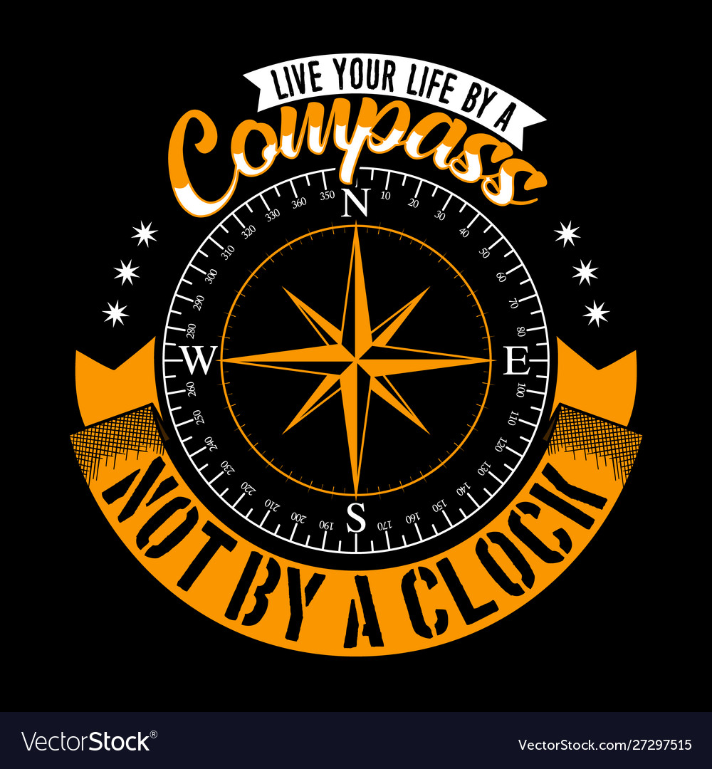 Live your life a compass not a clock