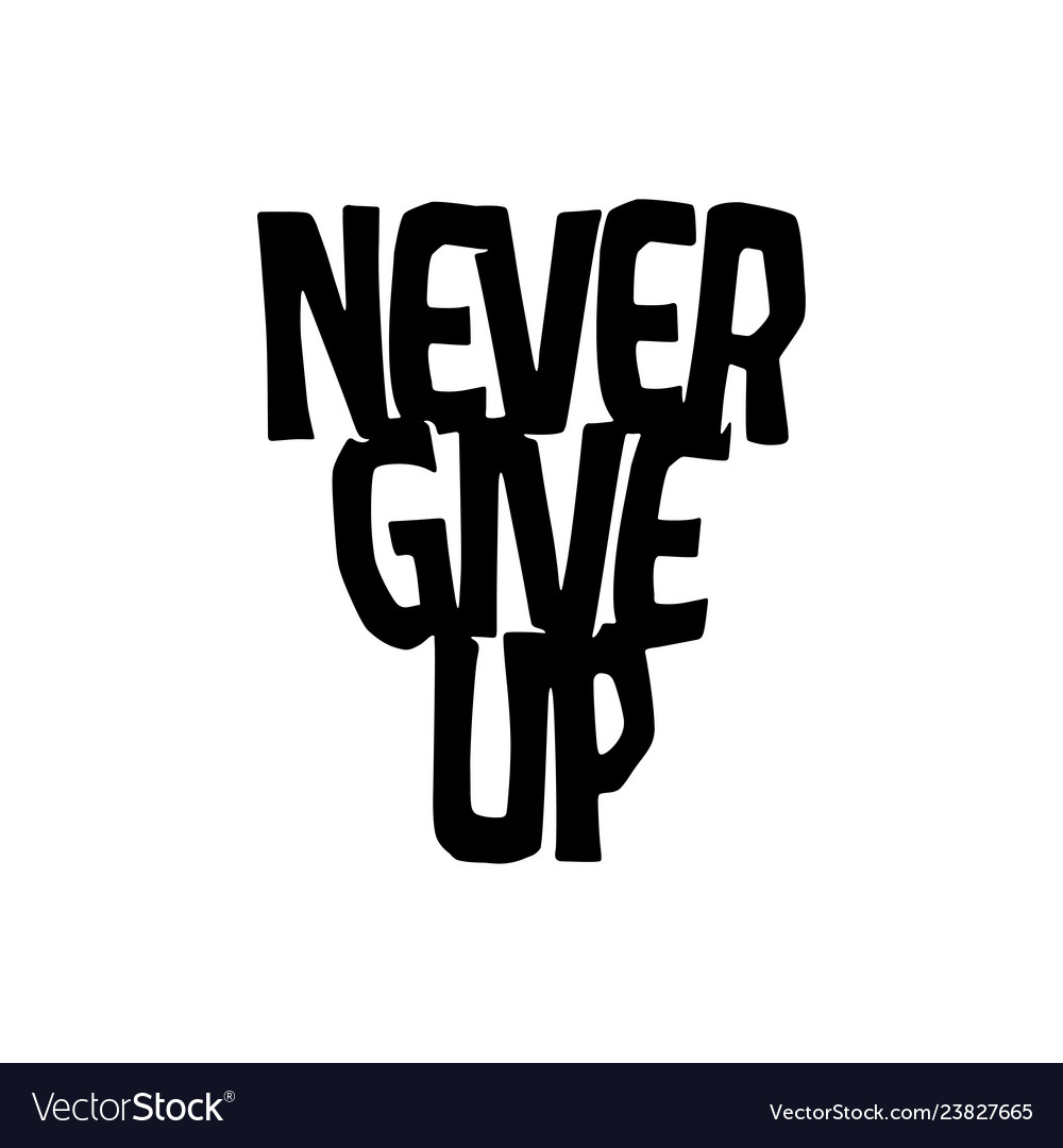 Never give up motivational poster or t-shirt
