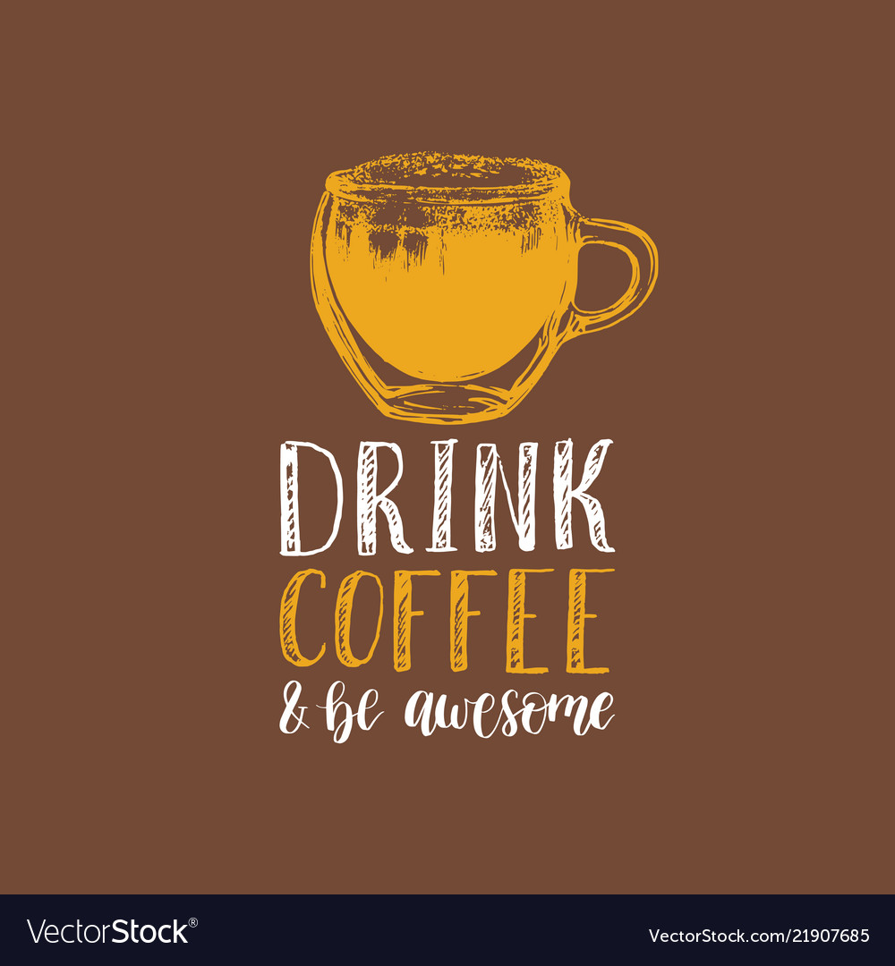 Drink coffee and be awesome handwritten