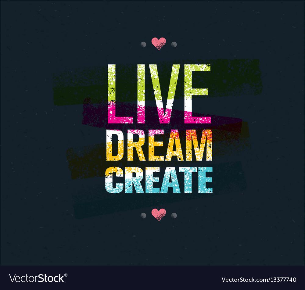 Live dream create art motivation quote vector image