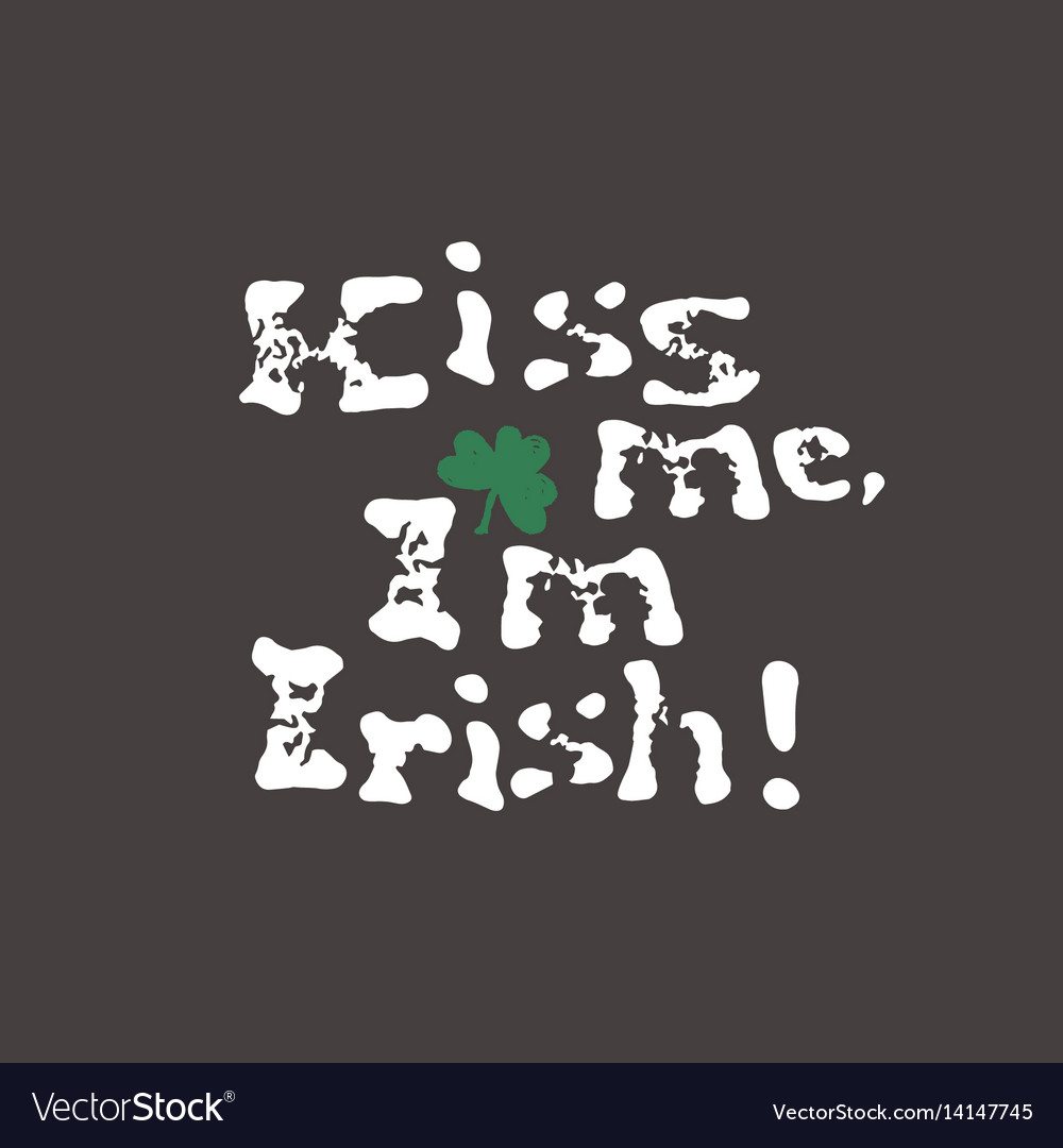 Kiss me i am irish lettering t-shirt design
