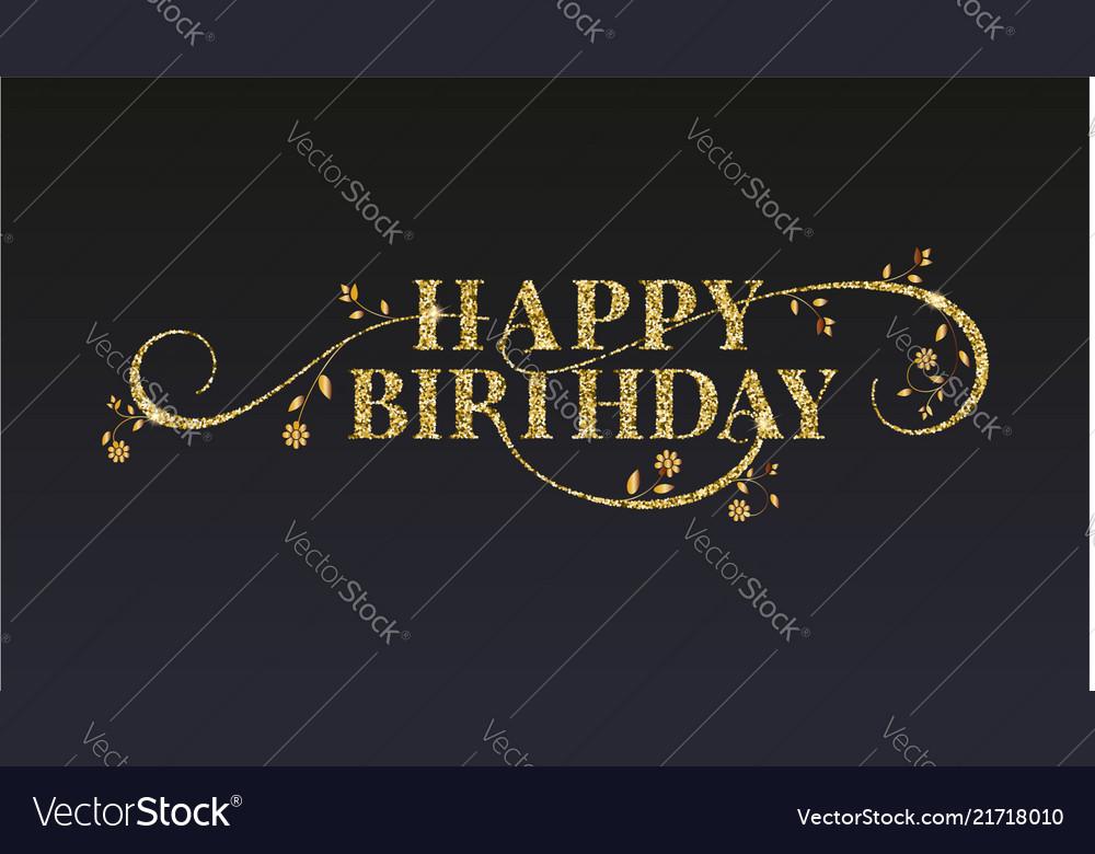 Happy birthday greetings card golden glitter