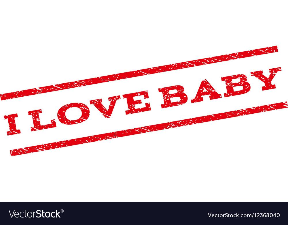 I Love Baby Watermark Stamp vector image