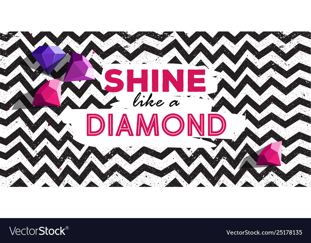 Shine like a dimond poster with line zig zag