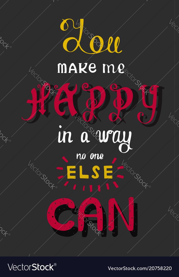 Handwritten phrase you make me happy in a way no