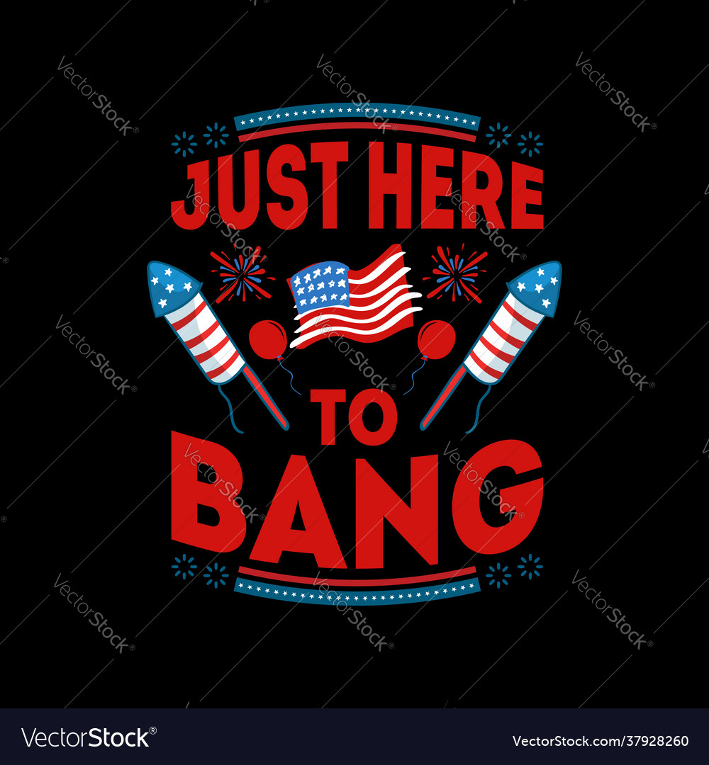 Just here to bang - 4th july t shirts design