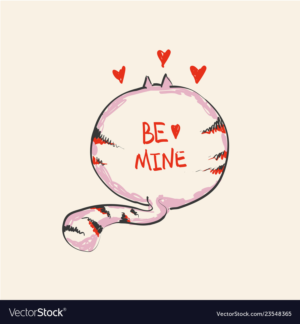 Funny cute round cat with word be mine on belly