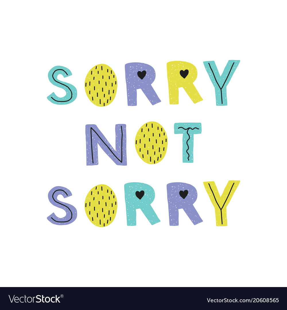 Sorry not sorry hand drawn lettering