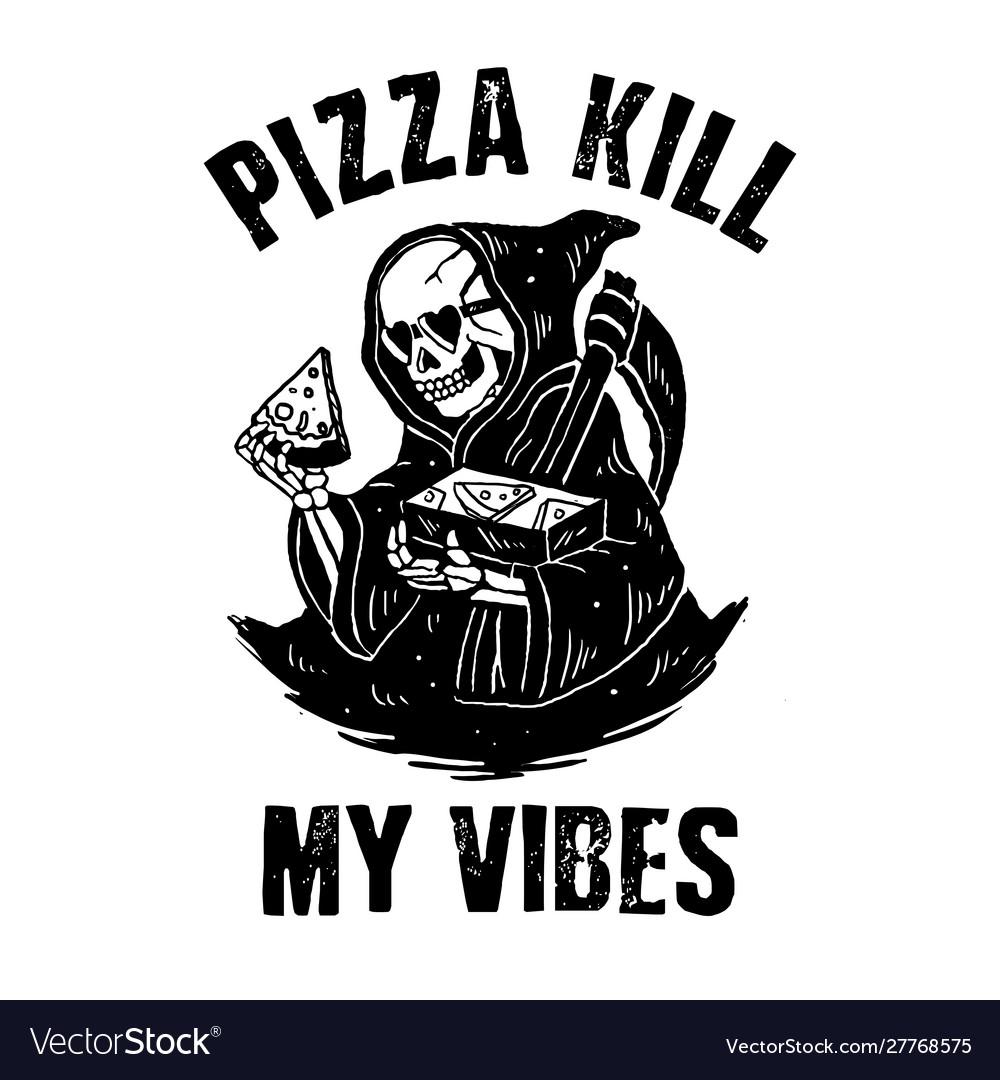 Pizza kill my vibes