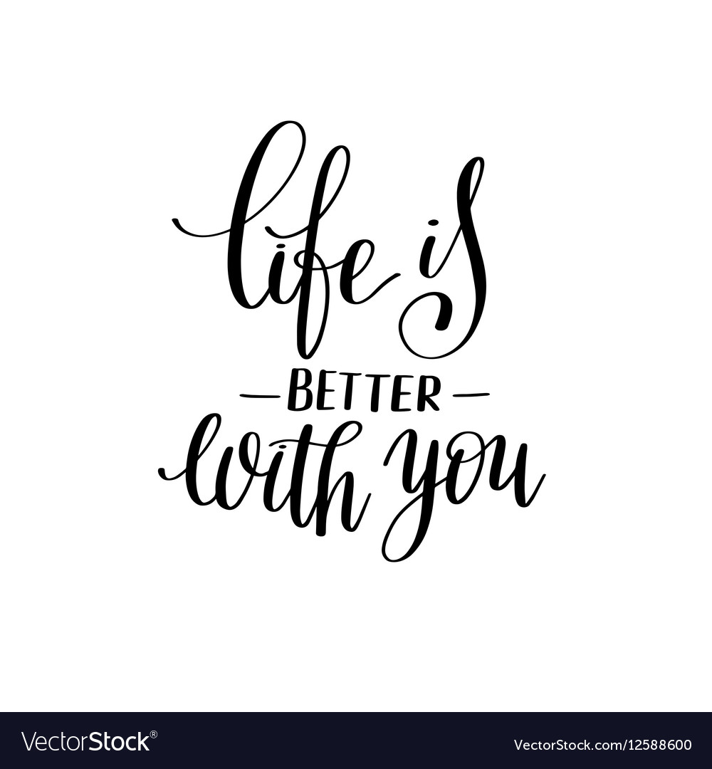 life is better with you black and white hand vector image Celebrity Paranormal Project TV Series