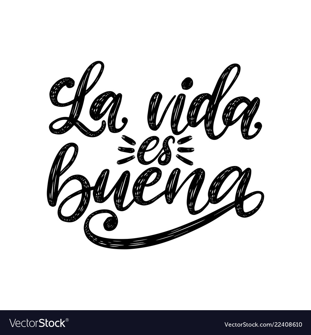 La Vida Es Buena Translated From Spanish Life Is Vector Image