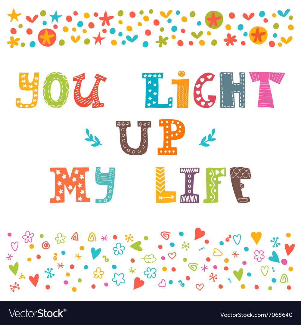 You light up my life Hand drawn design elements
