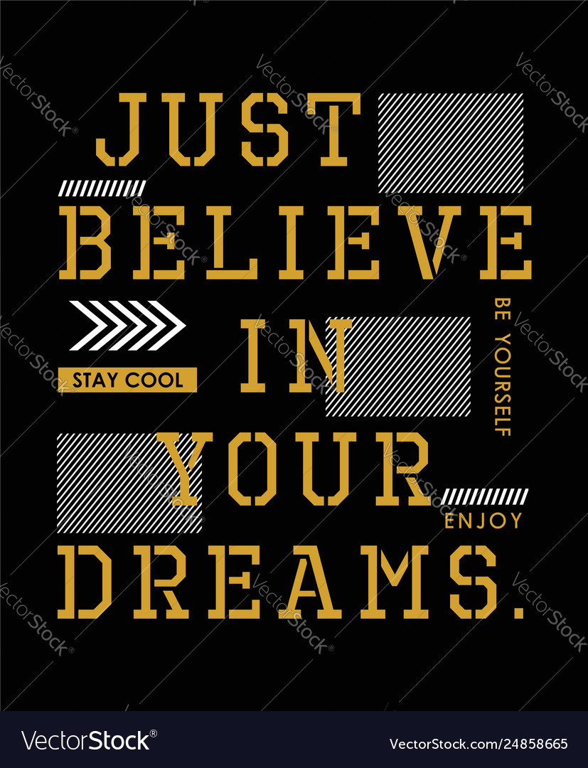 Just believe in your dreams typography quotes