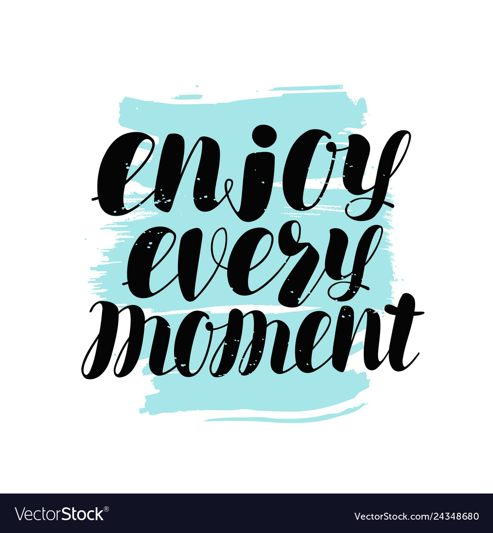 Enjoy every moment hand lettering positive quote