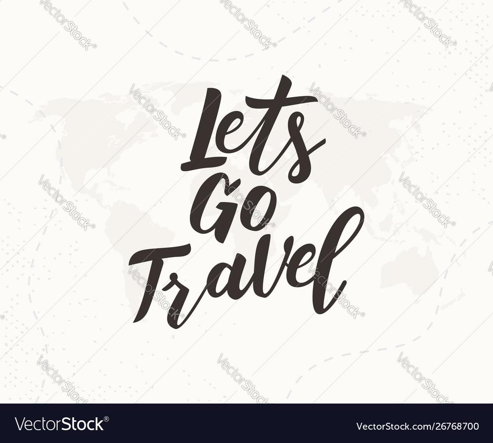 Lets go travel hand written lettering