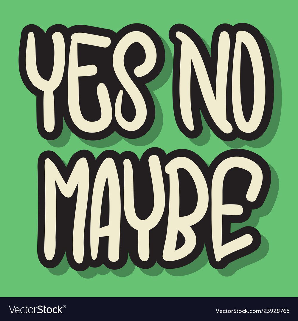 Yes no maybe hand drawn lettering typographic