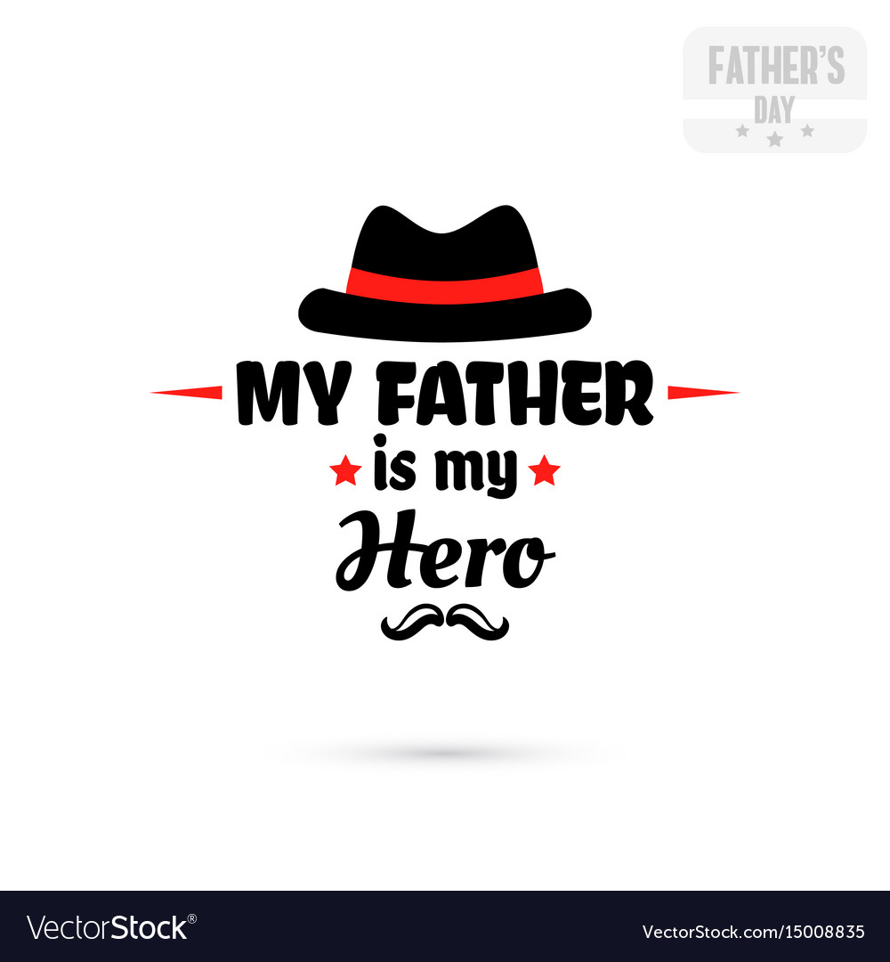 My Father Is My Hero Royalty Free Vector Image
