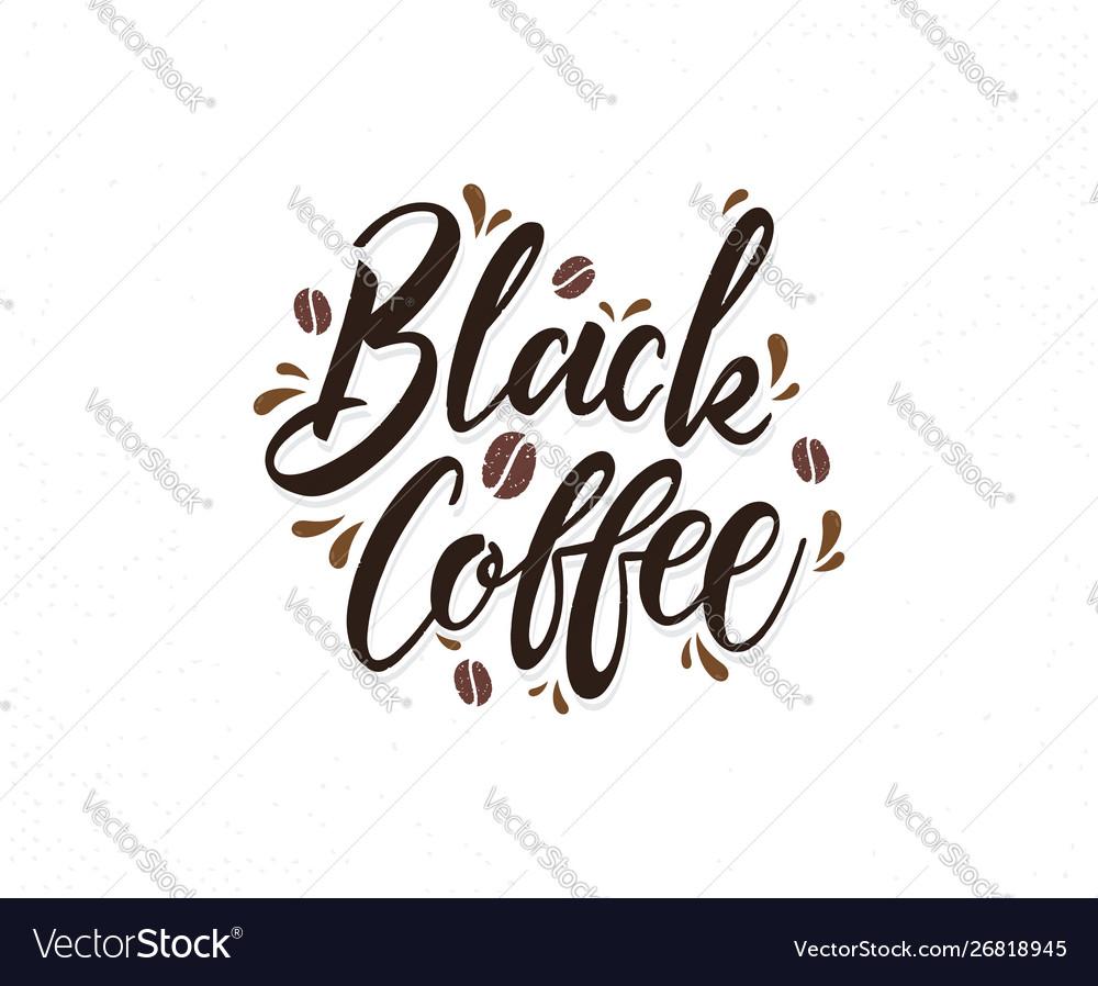 Black coffee hand drawn lettering phrase