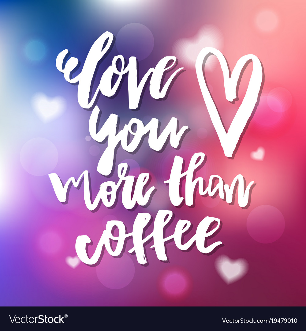 Love you more than coffee - calligraphy for