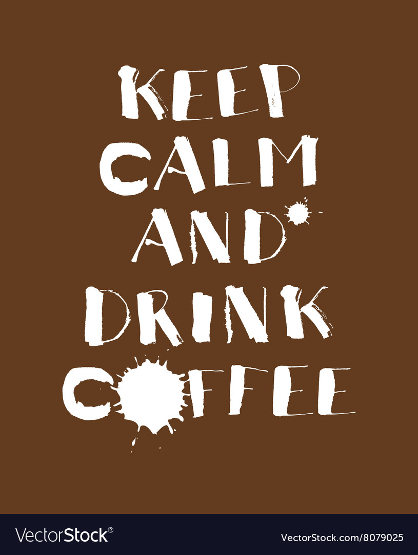 Hand lettering poster Keep calm and drink coffee