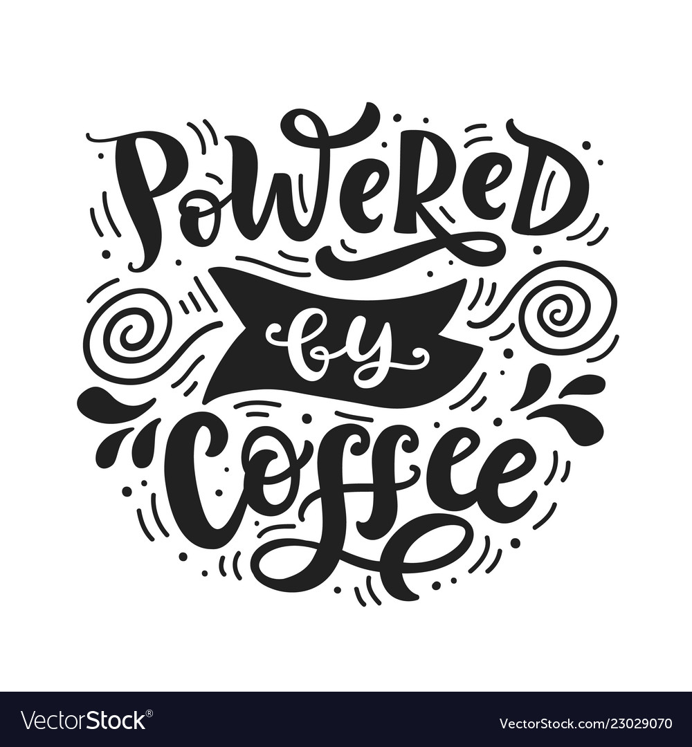 Powered by coffee hand written lettering