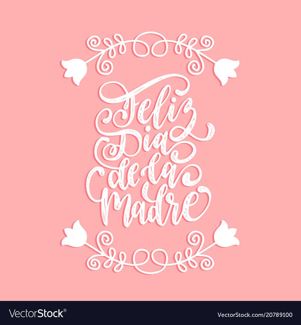 Feliz Dia De La Madre Hand Lettering On Royalty Free Vector