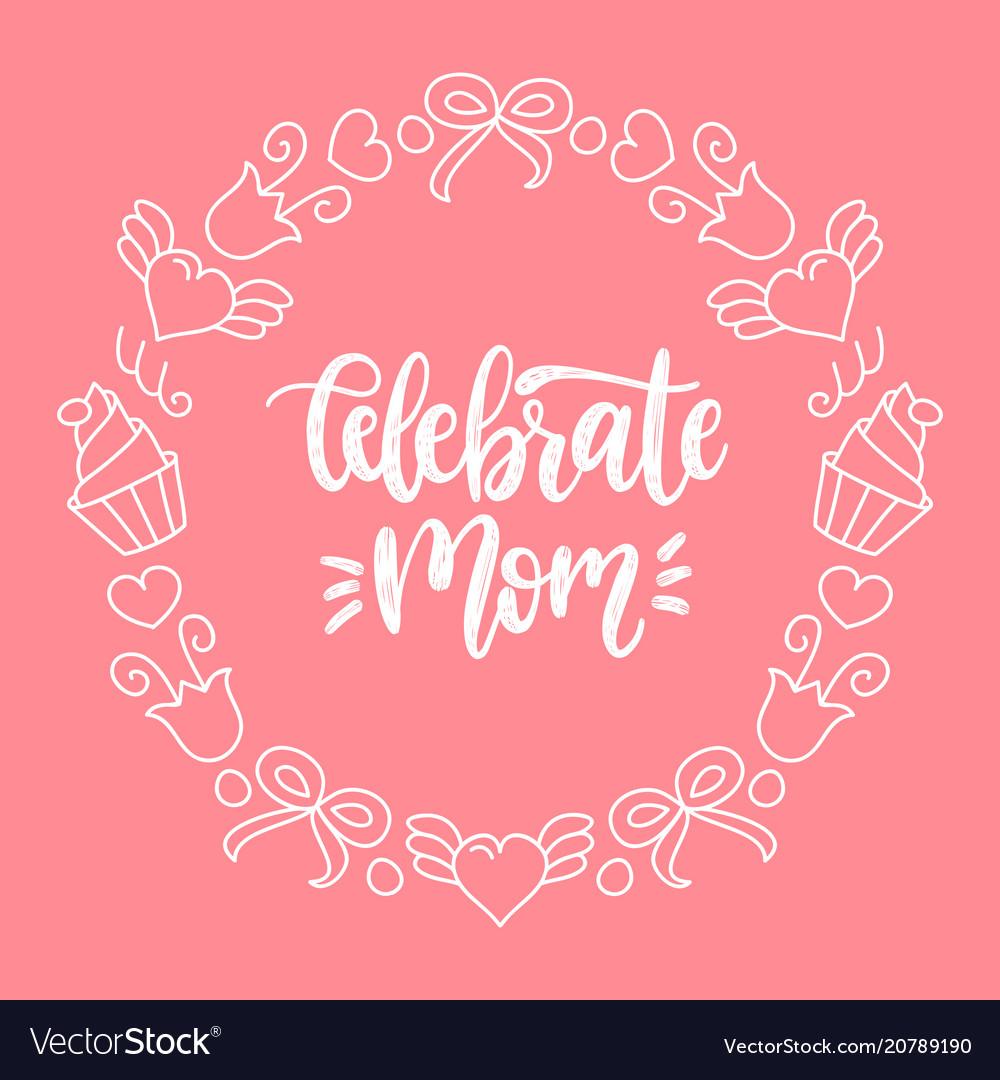 Celebrate mom calligraphic inscription on