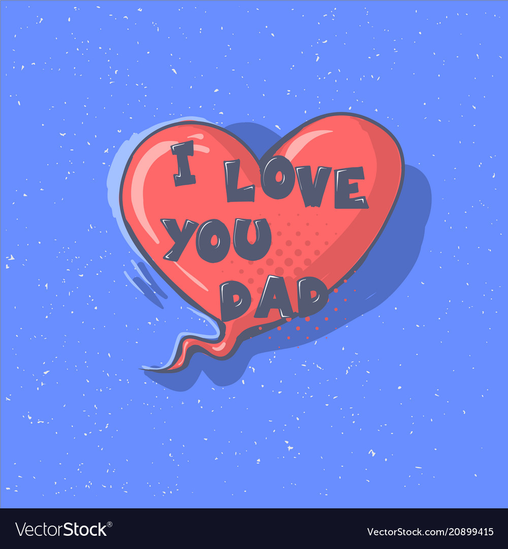 I love you dad phrase on a heart happy father s