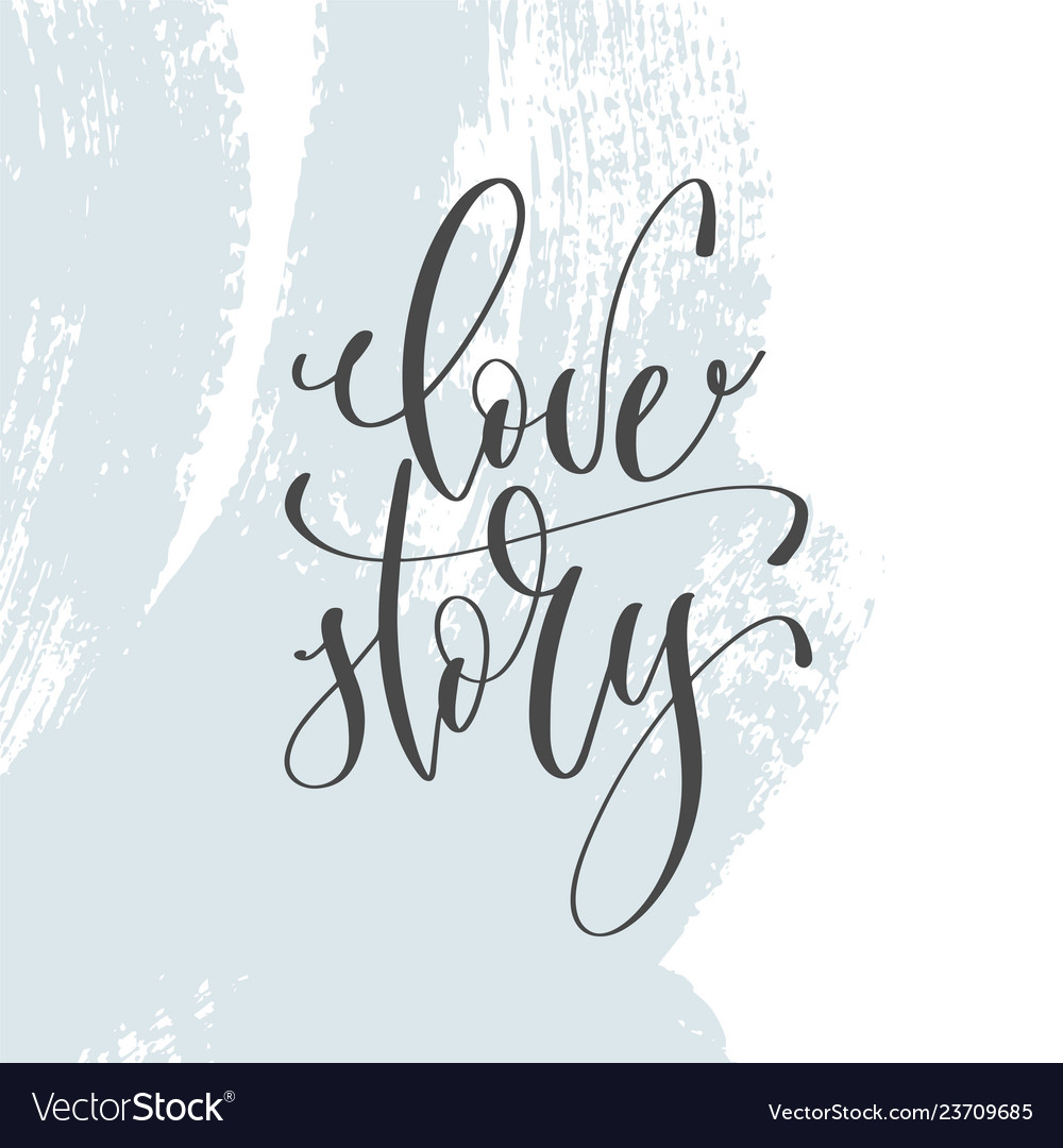 Love story - hand lettering inscription text to