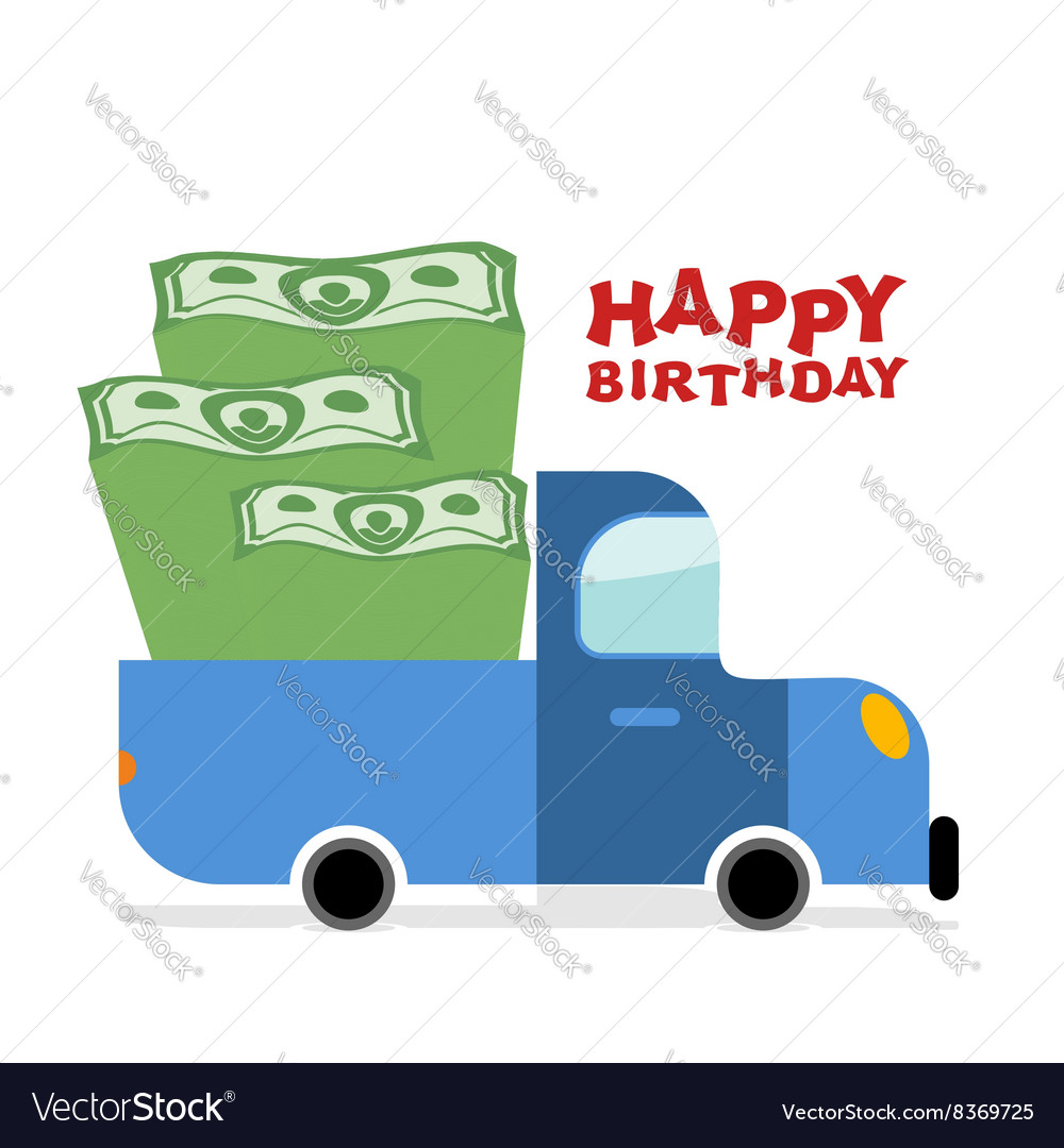 Happy Birthday Truck With Money Pile Of Cash And Vector Image