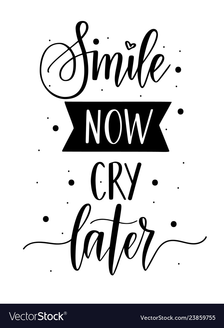 Smile now cry later calligraphy lettering