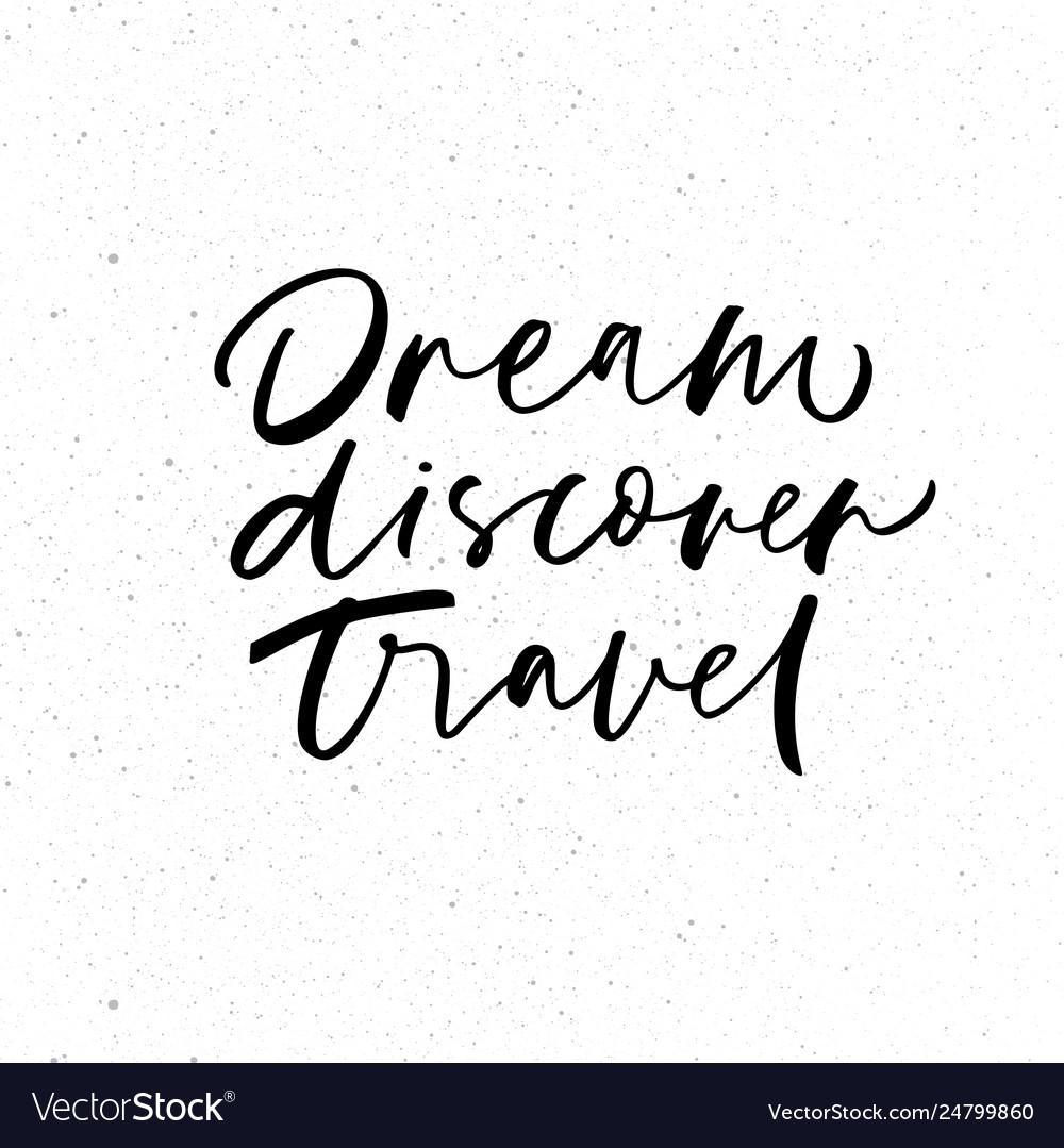 Dream discover travel phrase modern calligraphy
