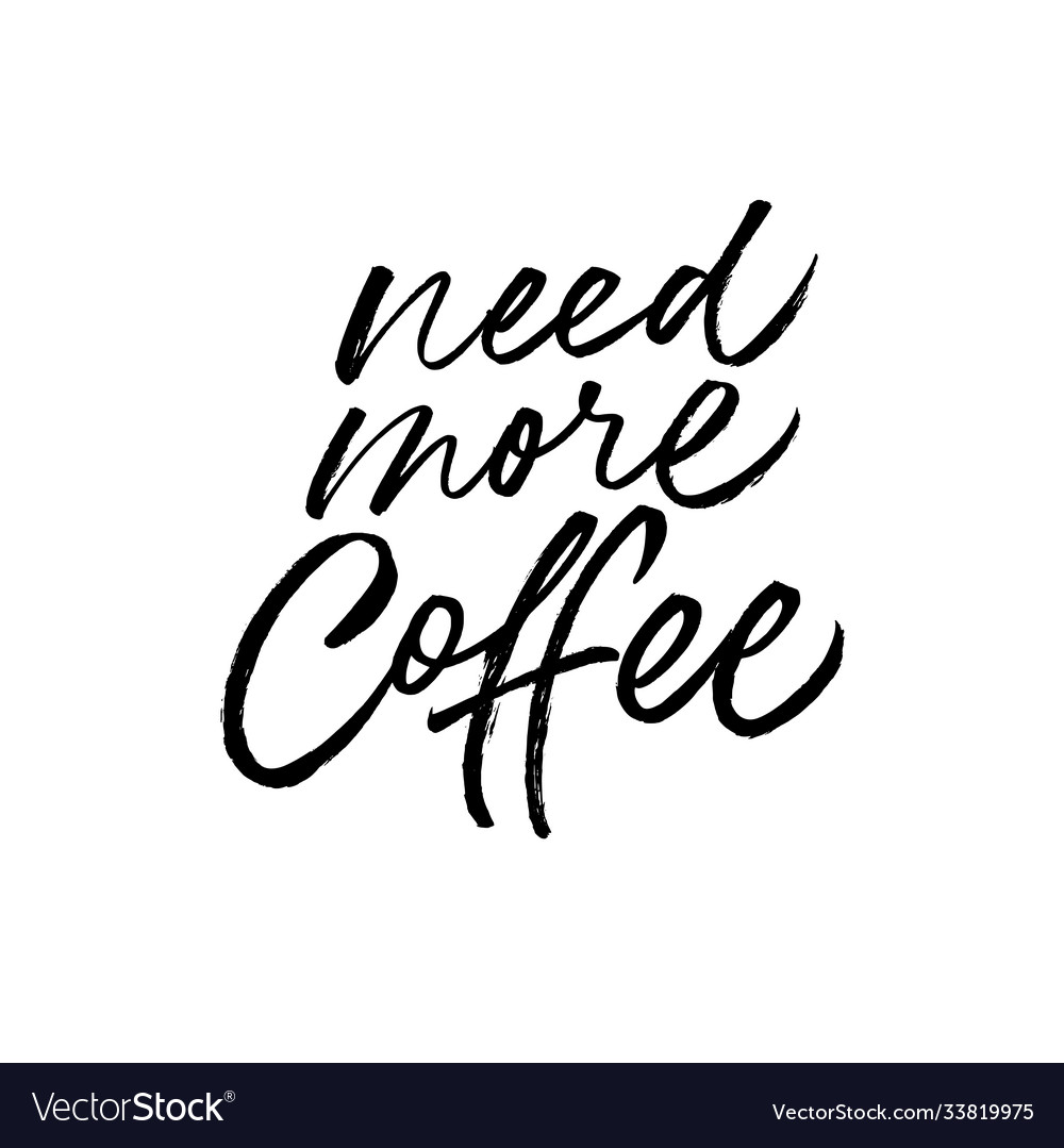 Need more coffee black calligraphy