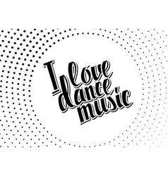 I love dance music black lettering vector
