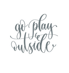 go play outside - hand lettering inscription text vector image