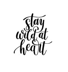 Stay wild at heart handwritten lettering positive vector