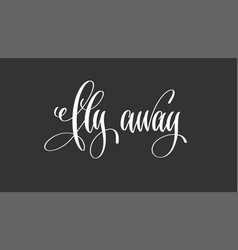 fly away - hand lettering inscription motivation vector image