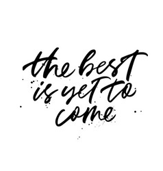 The best is yet to come lettering vector