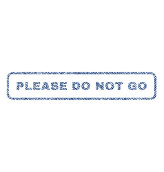 please do not go textile stamp vector image