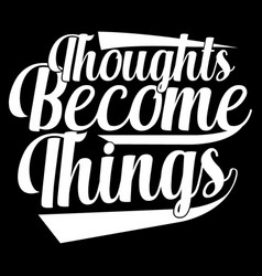 Thoughts become things lettering design cloth vector