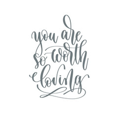 you are so worth loving - hand lettering vector image
