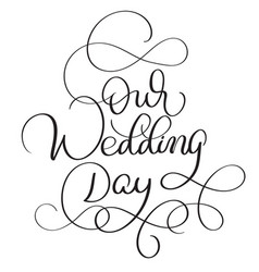 Our wedding day text on white background hand vector