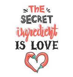 Quotes the secret ingredient is love vector