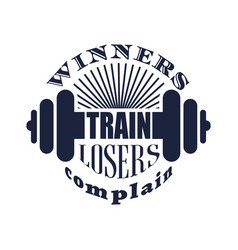 winners train losers complain text vector image